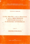 Guida pratica alla diagnosi e alla prescrizione omotossicologica e omeopatica classica in potenze centesimali. Vol. II Dermatologia.