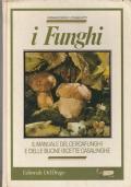 I FUNGHI - MANUALE DEL CERCAFUNGHI E DELLE BUONE RICETTE CASALINGHE