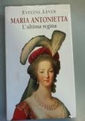 Maria Antonietta. L'ultima regina