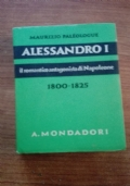 ALESSANDRO I - IL ROMANTICO ANTAGONISTA DI NAPOLEONE 1800-1825