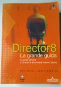 DIRECTOR 8 - LA GRANDE GUIDA. LA GUIDA UFFICIALE A DIRECTOR 8 SHOCKWAVE INTERNET STUDIO