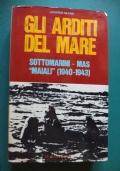 GLI ARDITI DEL MARE. SOTTOMARINI-MAS-MAIALI (1940-1943).