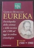 Eureka. Enciclopedia della scienza e della tecnica dal 1500 ad oggi in ordine cronologico. I volume. 1500 - 1900