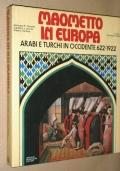 MAOMETTO IN EUROPA  -  ARABI E TURCHI IN OCCIDENTE 622-1922