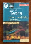 GUIDA AI TETRA - Neon, cardinale, piranha... La classificazione, la scelta, l' allevamento e le cure in acquario