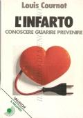 L'infarto: conoscere, guarire, prevenire (GUIDE – CUORE – INFARTO MIOCARDICO – MEDICINA)