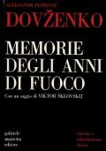 Memorie degli anni di fuoco - A.P. Dovzenko - con un saggio di V. Sklovskij
