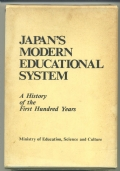 JAPAN'S MODERN EDUCATIONAL SYSTEM. A HISTORY OF THE FIRST HUNDRED YEARS