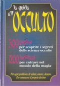 La guida all'occulto: 300 pagine per scoprire i segreti delle scienze occulte: 1200 indirizzi per entrare nel mondo della magia