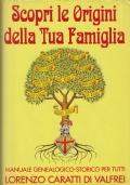 SCOPRI LE ORIGINI DELLA TUA FAMIGLIA - Manuale genealogico-storico per tutti
