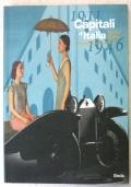 LE CAPITALI D'ITALIA - TORINO ROMA 1911-1946  ARTI PRODUZIONE SPETTACOLO