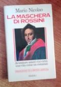 LA MASCHERA DI ROSSINI -AVVENTURE AMORI VIZI VIRTU' .......