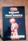 INDIANI DEL NORD AMERICA  - STORIA DI UN POPOLO LEGGENDARIO