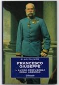 Francesco Giuseppe. Il lungo crepuscolo degli Asburgo
