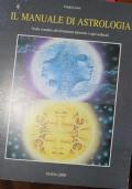 Il manuale di astrologia. Guida completa alla divinazione attraverso i segni zodiacali.