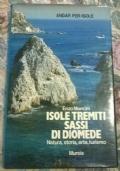 Isole Tremiti. Sassi di Diomede. Natura, storia, arte, turismo