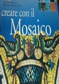 Creare con il Mosaico - Materiali, Tecniche, Modelli da Copiare
