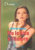 Tra la vita e l'amore (Bluemoon Donne n. 15) ROMANZI ROSA – KATHRYN JENSEN