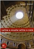 Latino a scuola, latino a casa. Grammatica. Per i Licei e gli Ist. Magistrali. Con espansione online
