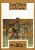 Vita di S. Obicio confessore. Sant'Obizio da Niardo. Edizione anastatica con ammodernamento del testo.