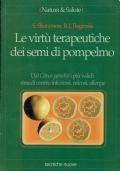 Le virtù terapeutiche dei semi di pompelmo - dal citrus paradisi i più validi rimedi contro infezioni, micosi, allergie  (S. Sharamon – B. J. Baginski )