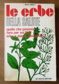 LE ERBE DELLA SALUTE. Quello che possono fare per voi 100 erbe e piante medicinali