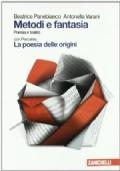 Metodi e fantasia. Poesia e teatro-La poesia delle origini. Per le Scuole superiori.
