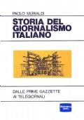 STORIA DEL GIORNALISMO ITALIANO. Dalle prime gazzette ai telegiornali