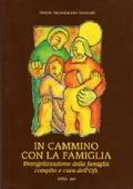 In cammino con la famiglia - Evangelizzazione della famiglia compito e cura dell'Ofs