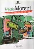 Mattia Moreni. Ah! Che scosse hai dato all'arte!