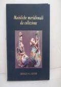 Maioliche meridionali da collezione. Ariano Irpino - Cerreto Sannita - Ischia - Napoli - Vietri sul Mare.