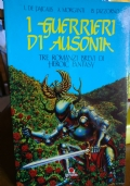 I guerrieri di Ausonia. Tra romanzi brevi di heroic fantasy