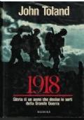 1918 Storia di un anno che decise le sorti della Grande Guerra