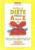 Tutte le diete dalla A alla Z: la guida completa e dettagliata alla scelta dei regimi nutrizionali più adatti per: dimagrire, depurarsi, mantenersi sani (SALUTE – DIETOLOGIA)