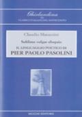 sublimar volgar eloquio : il linguaggio poetico di Pier Paolo Pasolini