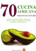 Cucina africana - 70 ricette da gustare