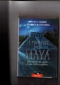 Le profezie dei Maya . Alla scoperta dei segreti di una civiltà scomparsa