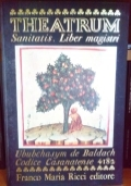 Theatrum Sanitatis. Liber Magistri. Codice 4182 della Biblioteca Casanese di Roma Volume I