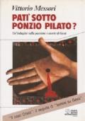 Patì Sotto Ponzio Pilato? - Un'indagine sulla passione e morte di Gesù