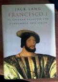 FRANCESCO I -- IL SOVRANO FRANCESE CHE S'INNAMORO' DELL'ITALIA