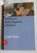 """IL PALAZZO DELLA RAGIONE A PADOVA - Collana """"Guide Skira"""" -storia-architettura-urbanistica-arte padovana-pittura-monumenti"""