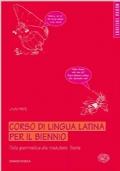 Corso di lingua latina. Teoria. Per il biennio