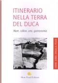Itinerario nella terra del duca mare, colline, arte, gastronomia