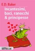 Incantesimi, baci, ranocchi & principesse
