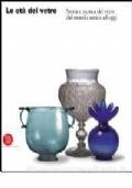 Le età del vetro. Storia e tecnica del vetro dal mondo antico ad oggi