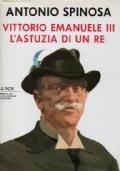 Vittorio Emanuele III. L'astuzia di un re