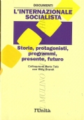 L'internazionale socialista: storia, protagonisti, programmi, presente, futuro. Colloquio di Mario Telò con Willy Brandt (POLITICA – INTERNAZIONALE SOCIALISTA – PCI – PARTITO COMUNISTA ITALIANO – COMUNISMO – STORIA - SOCIALISMO)