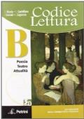 Codice lettura. Volume B: Poesia, teatro, attualità. Per le Scuole superiori