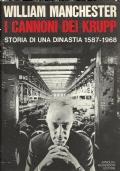 I cannoni dei Krupp - Storia di una dinastia 1587-1968
