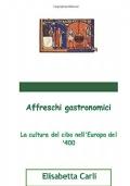 Affreschi gastronomici. La cultura del cibo nell'Europa del '400